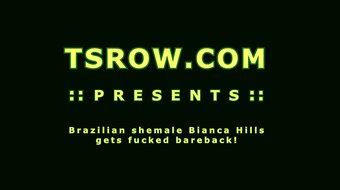 Brazilian Shemale Bianca Hills Barebacked
